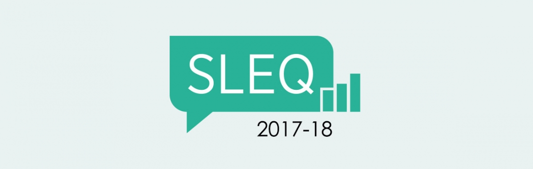 2017-18 Student Learning Experience Questionnaire (SLEQ) is now open!